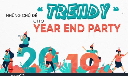"Những chủ đề ""trendy"" cho Year End Party 2019"