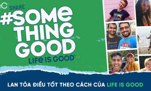 Life is Good: Lan tỏa điều tốt từ nhân viên tới cộng đồng