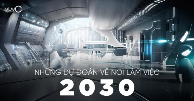 Những dự đoán về nơi làm việc 2030