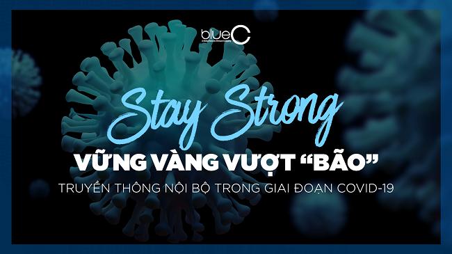 Stay Strong – Giải pháp truyền thông nội bộ ứng phó với Covid-19