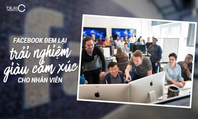 Facebook đem lại trải nghiệm giàu cảm xúc cho nhân viên