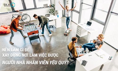 Nên làm gì để xây dựng nơi làm việc được người nhà nhân viên yêu quý?