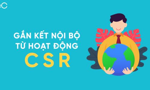 Hoạt động CSR đem lại những lợi ích gì cho nội bộ doanh nghiệp?