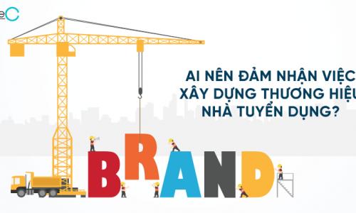 Ai nên đảm nhận việc xây dựng thương hiệu nhà tuyển dụng?