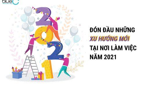 Đón đầu những xu hướng mới tại nơi làm việc năm 2021