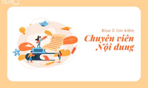 Blue C tuyển dụng Chuyên viên Nội dung
