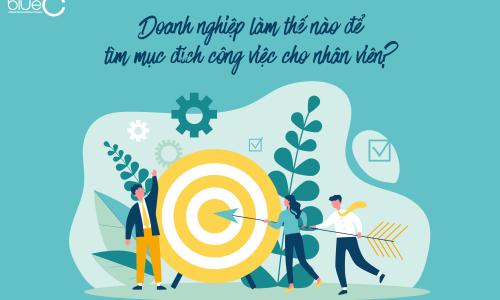 Doanh nghiệp làm thế nào để tìm mục đích công việc cho nhân viên?