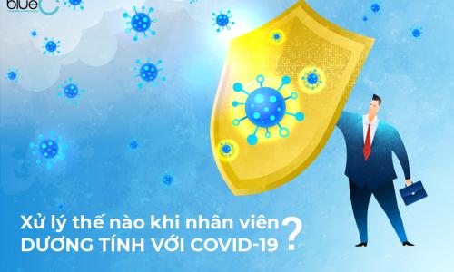 Xử lý thế nào khi nhân viên dương tính với Covid-19?